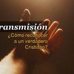 ¿Cómo Reconocer a un Verdadero Cristiano?