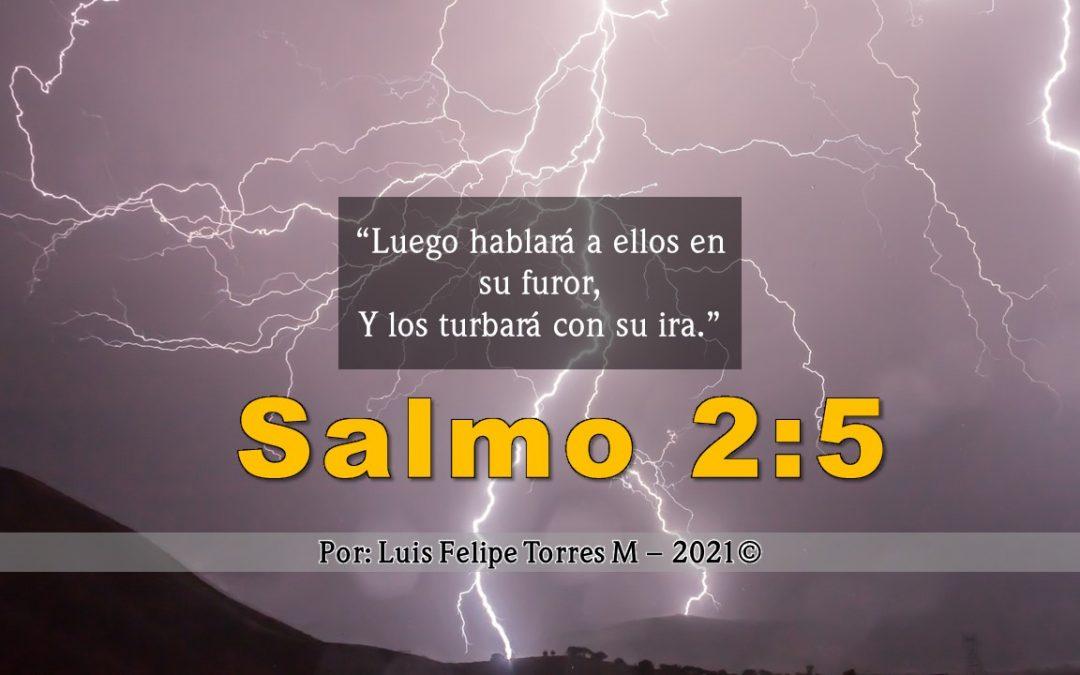Salmo 2:5 – «Luego hablará a ellos en su furor, Y los turbará con su ira»